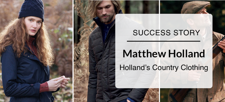 Success Story: Matthew Holland from Hollands Country Clothing