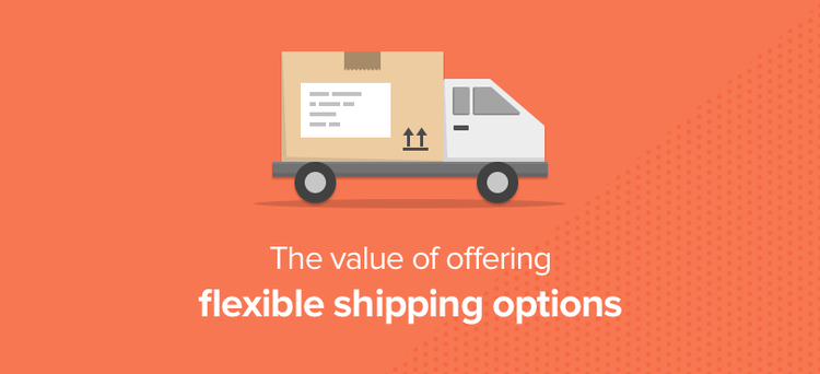 Flexible shipping options
