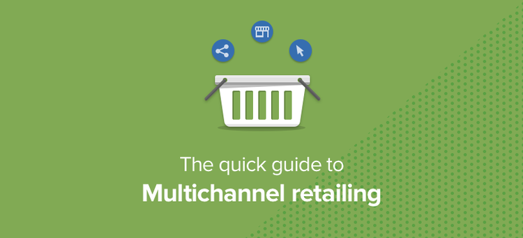 Quick guide to multichannel retailing