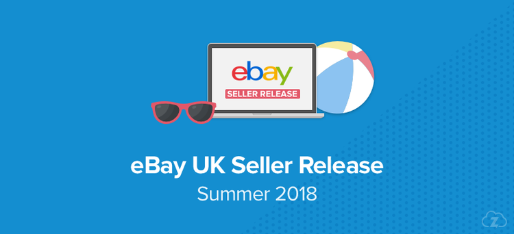 Everything You Need To Know About Ebay S Summer 2018 Seller Release