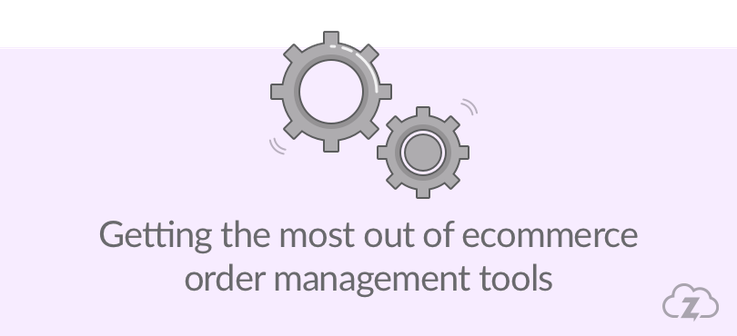 Getting the most out of ecommerce order management tools