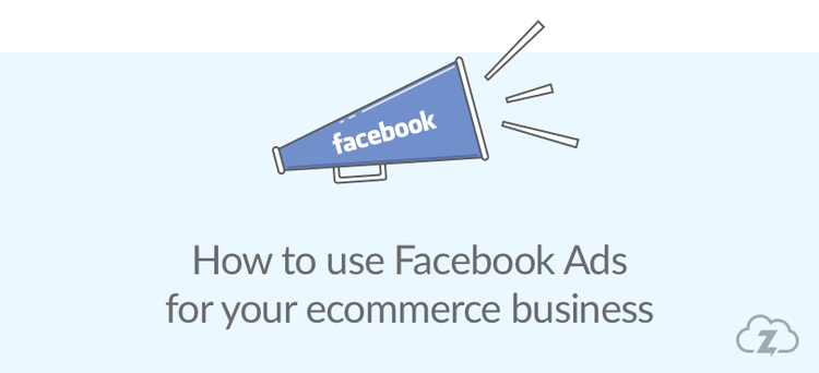 Using Facebook Ads for your ecommerce business