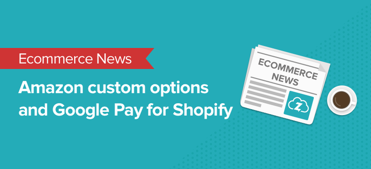 Ecommerce news: Amazon custom, Shopify integrates with Instagram