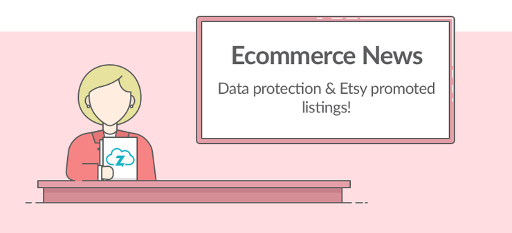 Ecommerce news: Etsy ads and data protection