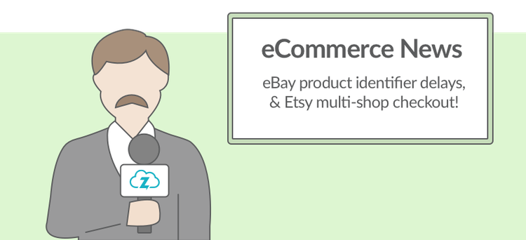 Ecommerce news: eBay product identifiers and Etsy checkout