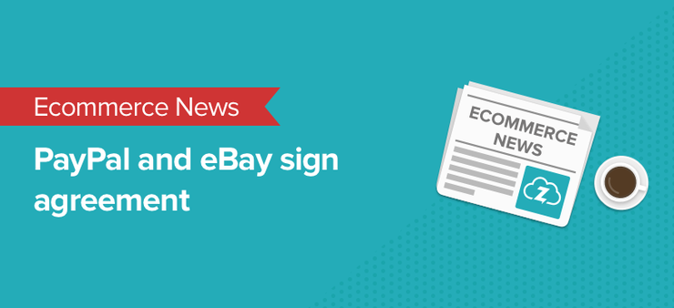 ecommerce news: ebay paypal agreement