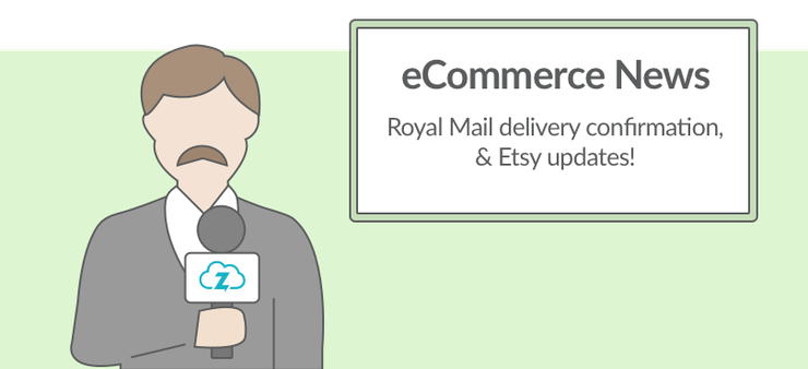 Ecommerce news: Royal Mail delivery confirmation and etsy updates