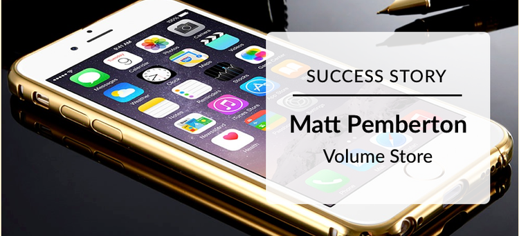 Success Story: Matt Pemberton Volume Store