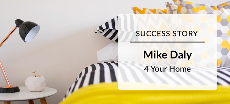Success Story: Mike Daly 4 Your Home
