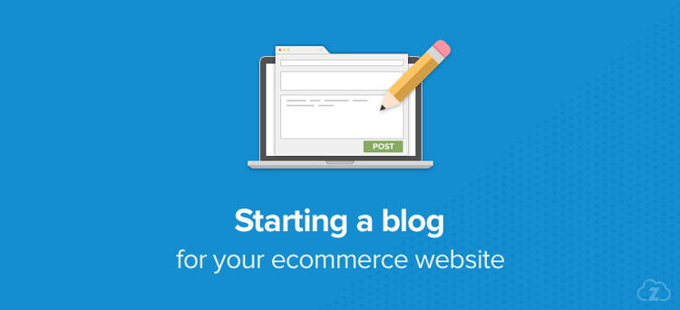 Starting a blog for your ecommerce website