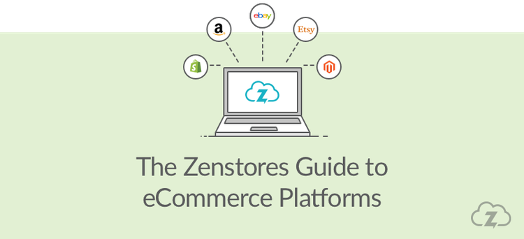 zenstores guide to ecommerce platforms